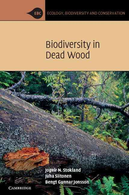 Biodiversity in Dead Wood By Stokland, Jogeir N./ Siitonen, Juha/ Jonsson, Bengt Gunnar
