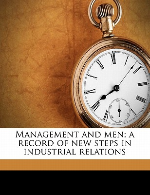 Nabu Press Management and Men; A Record of New Steps in Industrial Relations by Bloomfield, Meyer [Paperback] at Sears.com